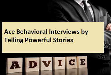 Ace Behavioral Interviews By Telling Powerful Stories