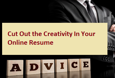 Cut Out the Creativity In Your Online Resume