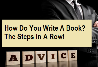 How Do You Write A Book? The Steps In A Row!
