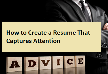 How to Create a Resume That Captures Attention