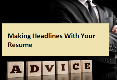 Making Headlines With Your Resume