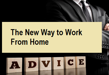 The New Way to Work From Home