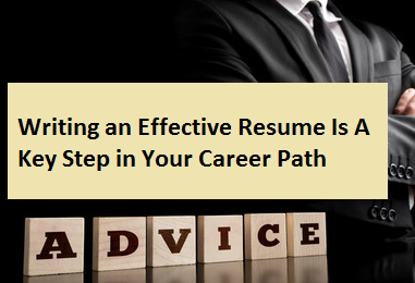 Writing an Effective Resume Is A Key Step in Your Career Path